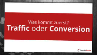 Was braucht man zuerst - Conversion oder Traffic?