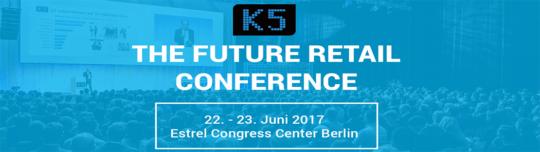 Für den Handel von morgen - K5 FUTURE RETAIL CONFERENCE